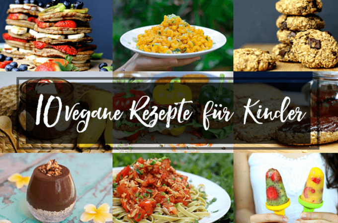 10 vegane Rezepte für Kinder