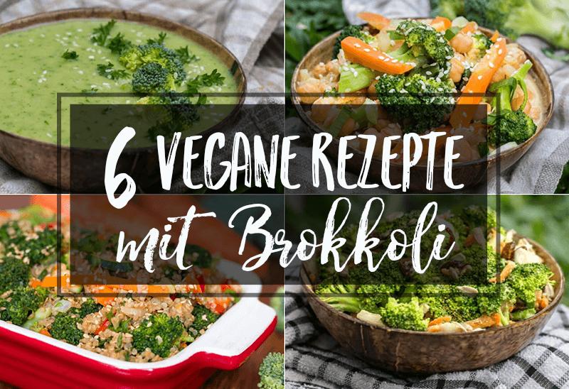 6 leckere und einfache Brokkoli Rezepte – vegan, bunt & gesund